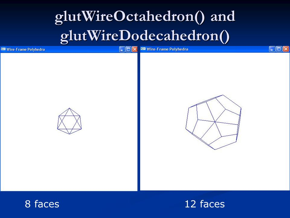 glutWireOctahedron() and glutWireDodecahedron()