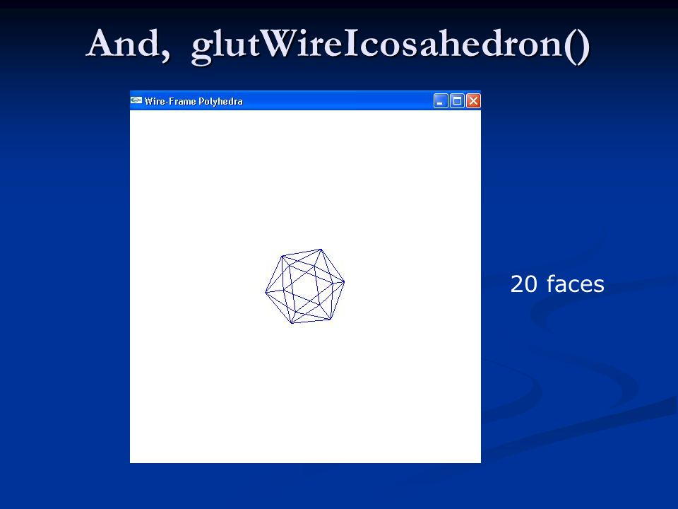 And, glutWireIcosahedron()