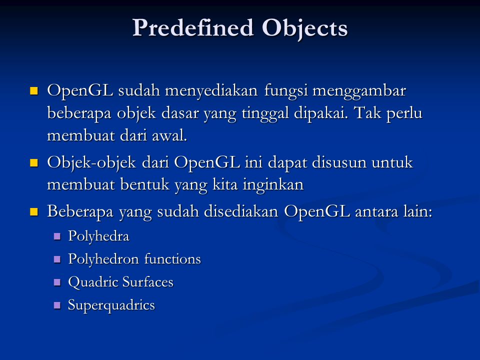 Predefined Objects OpenGL sudah menyediakan fungsi menggambar beberapa objek dasar yang tinggal dipakai. Tak perlu membuat dari awal.