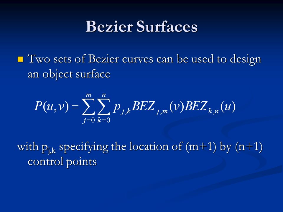 Bezier Surfaces Two sets of Bezier curves can be used to design an object surface.