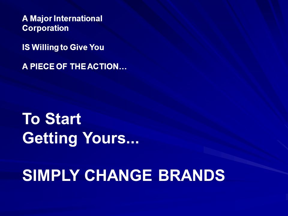 To Start Getting Yours... SIMPLY CHANGE BRANDS A Major International