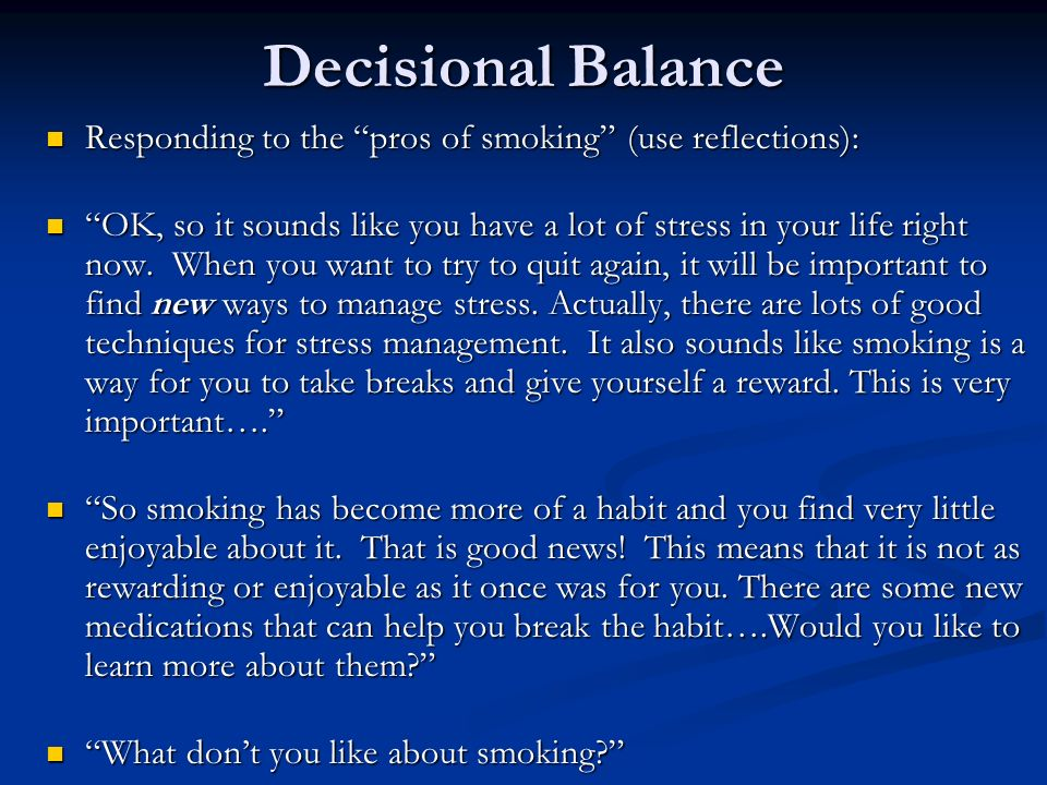 Decisional Balance Responding to the pros of smoking (use reflections):