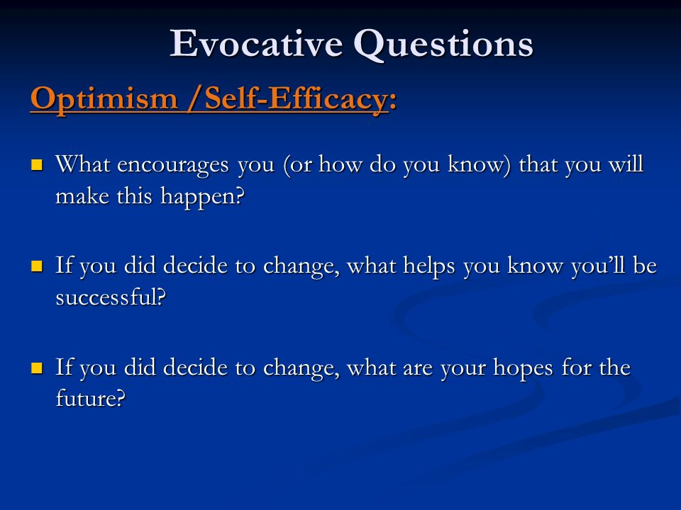 Evocative Questions Optimism /Self-Efficacy: