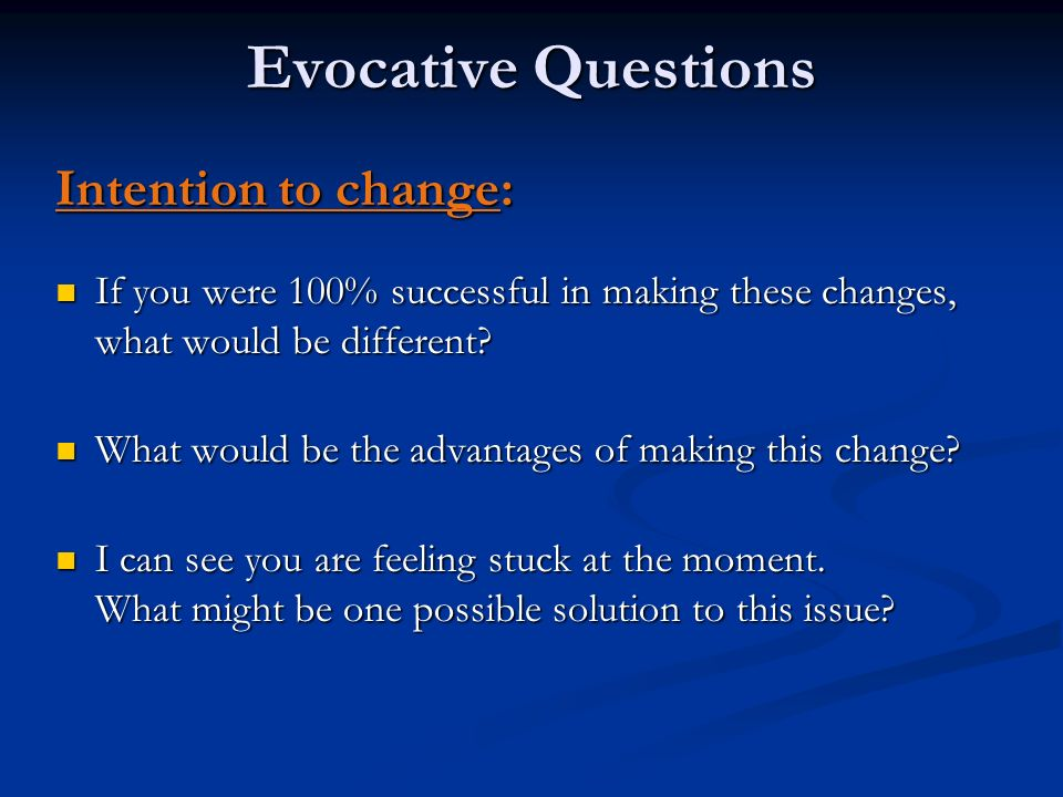Evocative Questions Intention to change: