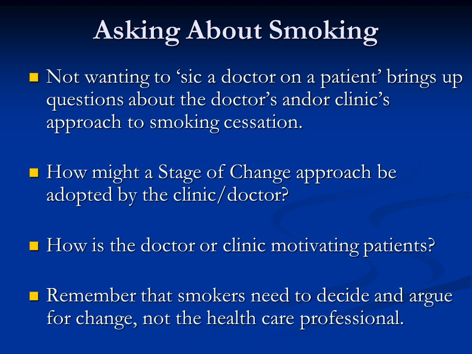 Asking About Smoking Not wanting to 'sic a doctor on a patient' brings up questions about the doctor's andor clinic's approach to smoking cessation.