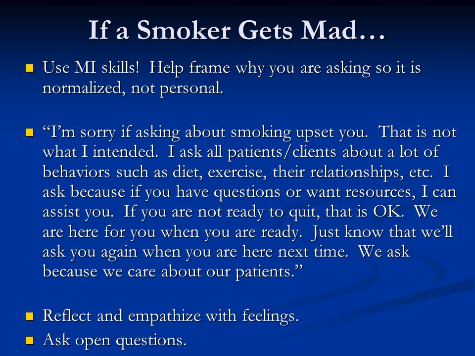 If a Smoker Gets Mad… Use MI skills! Help frame why you are asking so it is normalized, not personal.