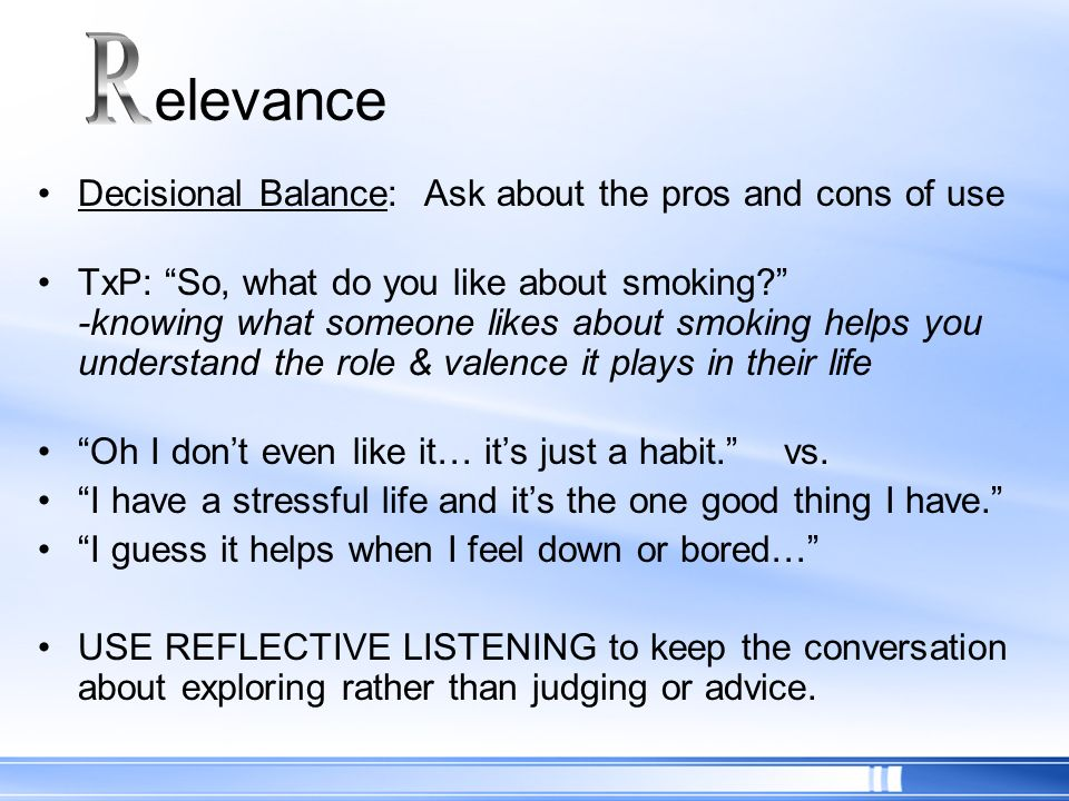 R elevance Decisional Balance: Ask about the pros and cons of use