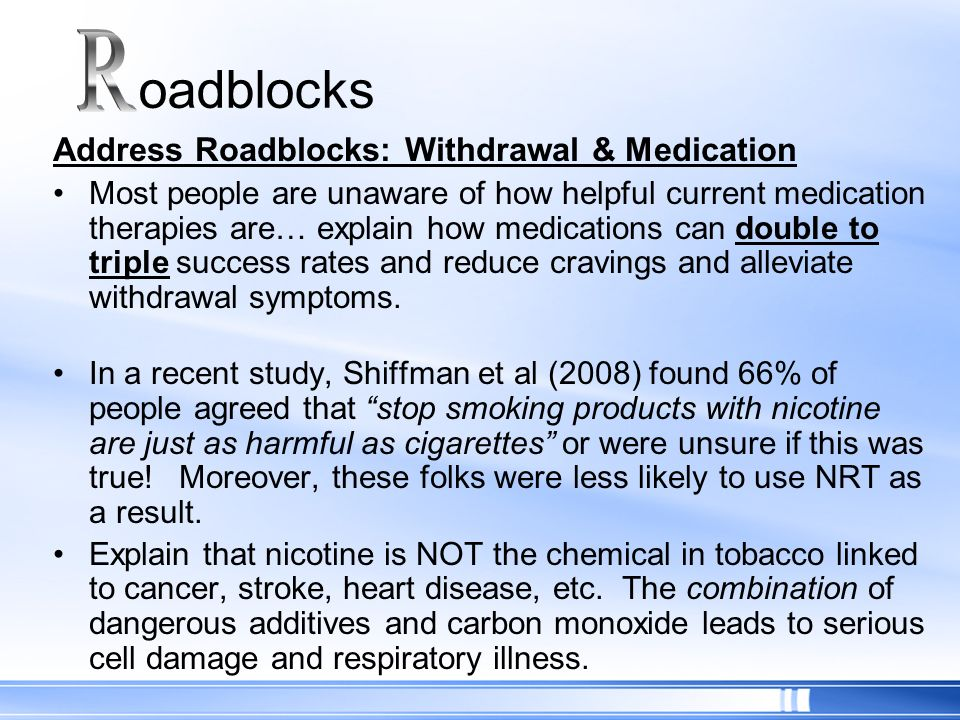R oadblocks Address Roadblocks: Withdrawal & Medication