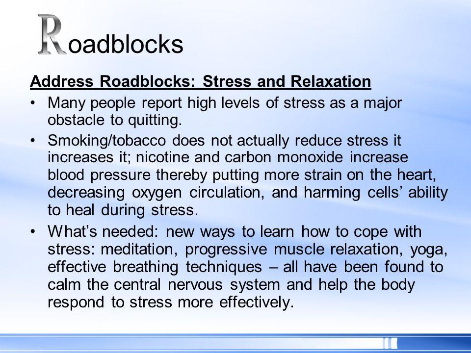 R oadblocks Address Roadblocks: Stress and Relaxation