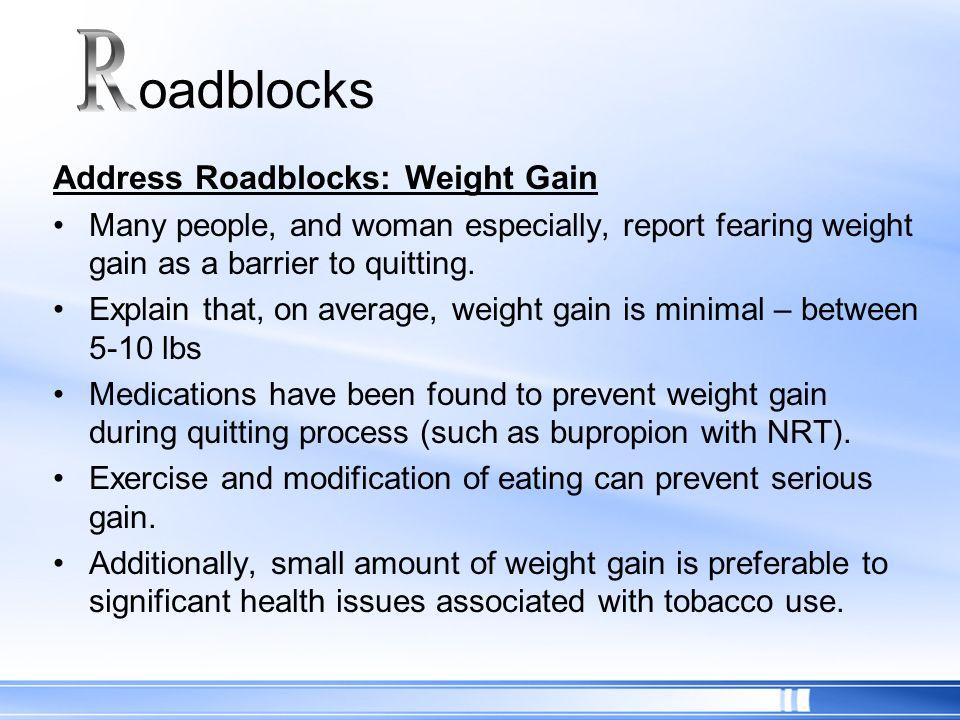R oadblocks Address Roadblocks: Weight Gain