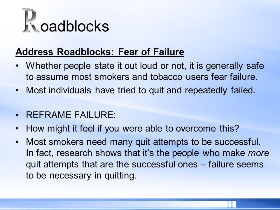 R oadblocks Address Roadblocks: Fear of Failure