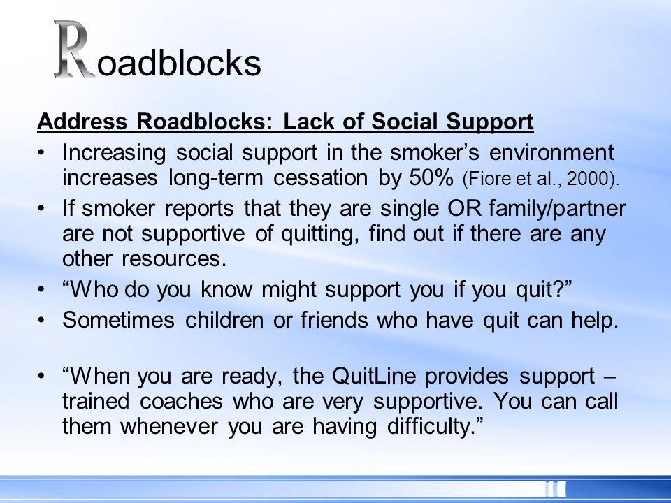 R oadblocks Address Roadblocks: Lack of Social Support