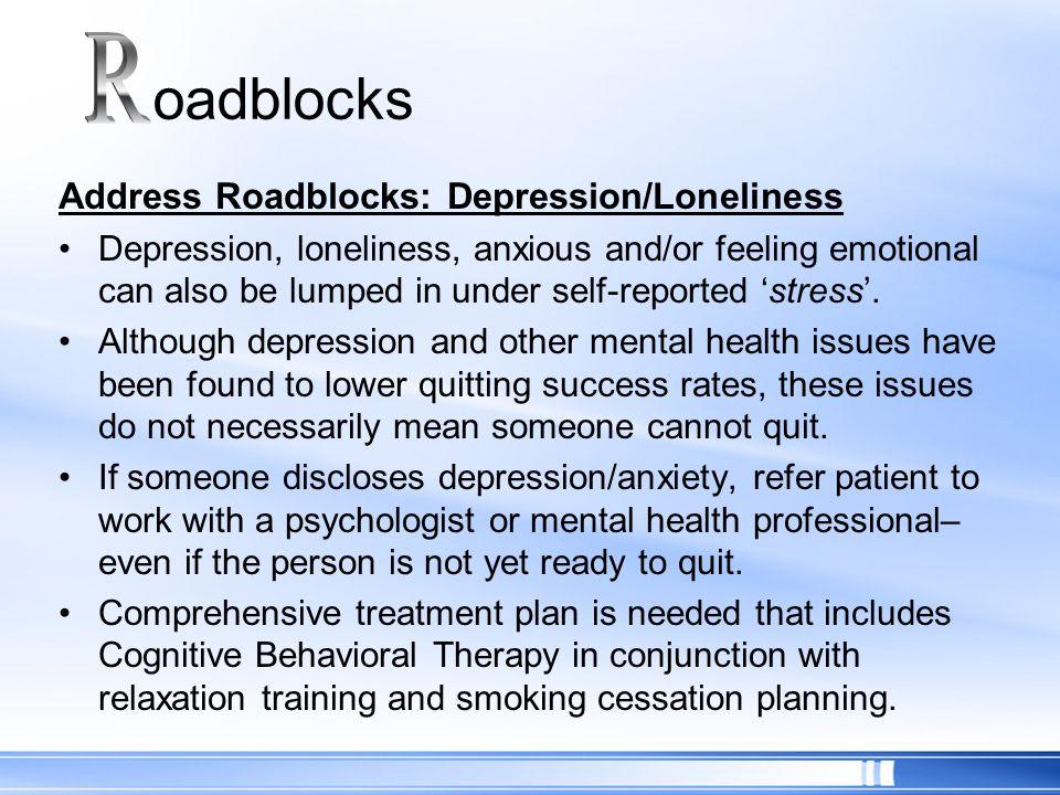 R oadblocks Address Roadblocks: Depression/Loneliness