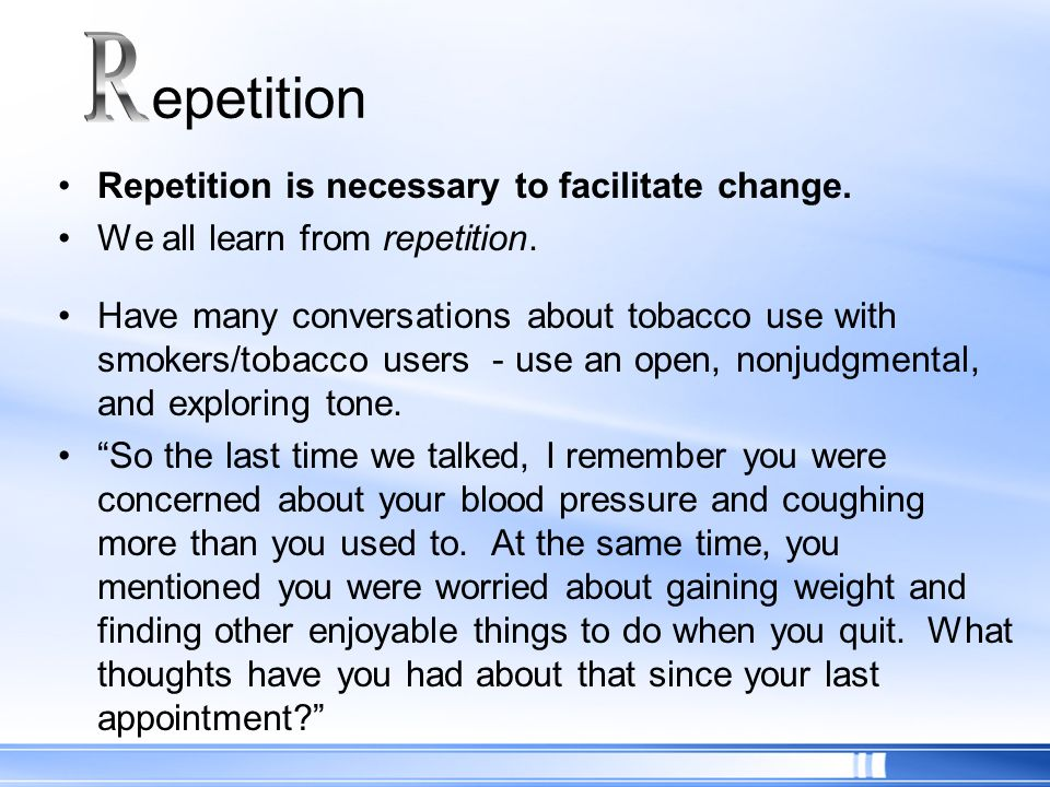 R epetition Repetition is necessary to facilitate change.