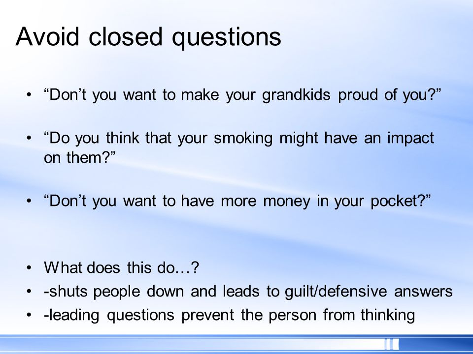 Avoid closed questions