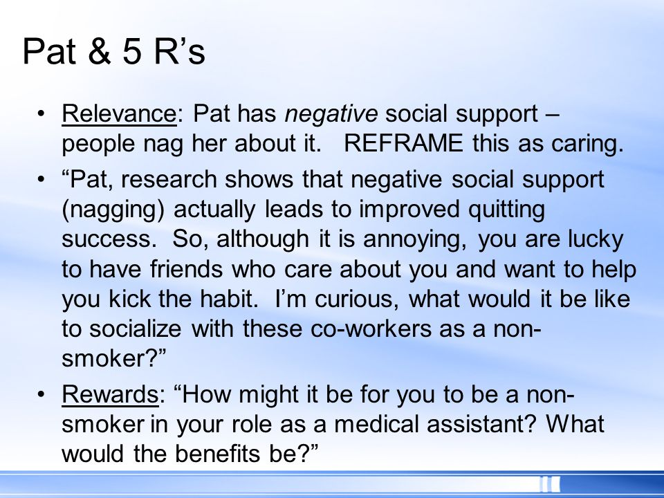 Pat & 5 R's Relevance: Pat has negative social support – people nag her about it. REFRAME this as caring.