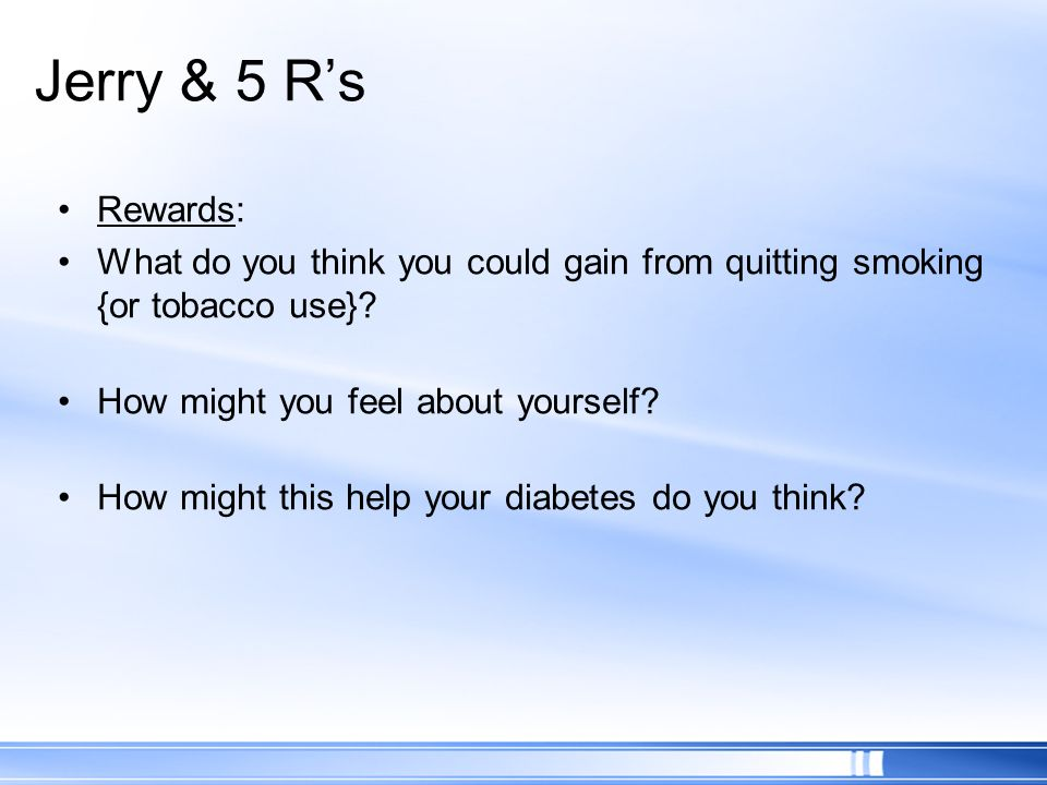 Jerry & 5 R's Rewards: What do you think you could gain from quitting smoking {or tobacco use} How might you feel about yourself