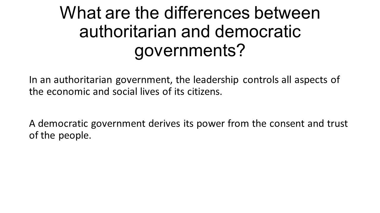 the difference between authoritarian and democratic power A government in which the people hold the power to rule,  what is the difference between autocracy,  (authoritarian & totalitarian.