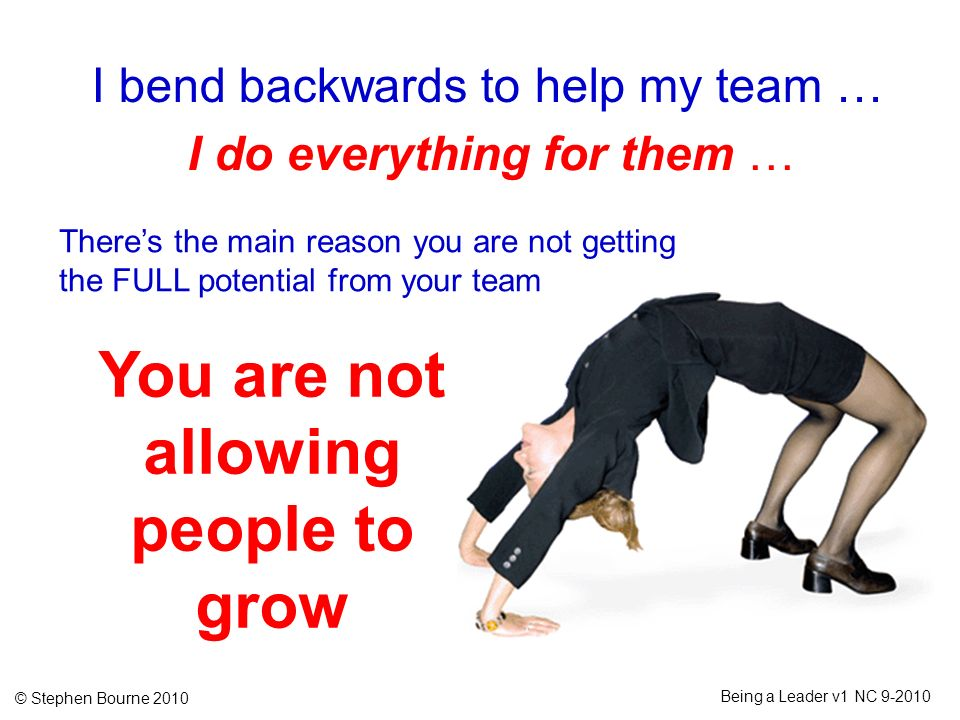 You are not allowing people to grow