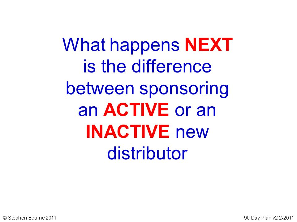 What happens NEXT is the difference between sponsoring an ACTIVE or an INACTIVE new distributor
