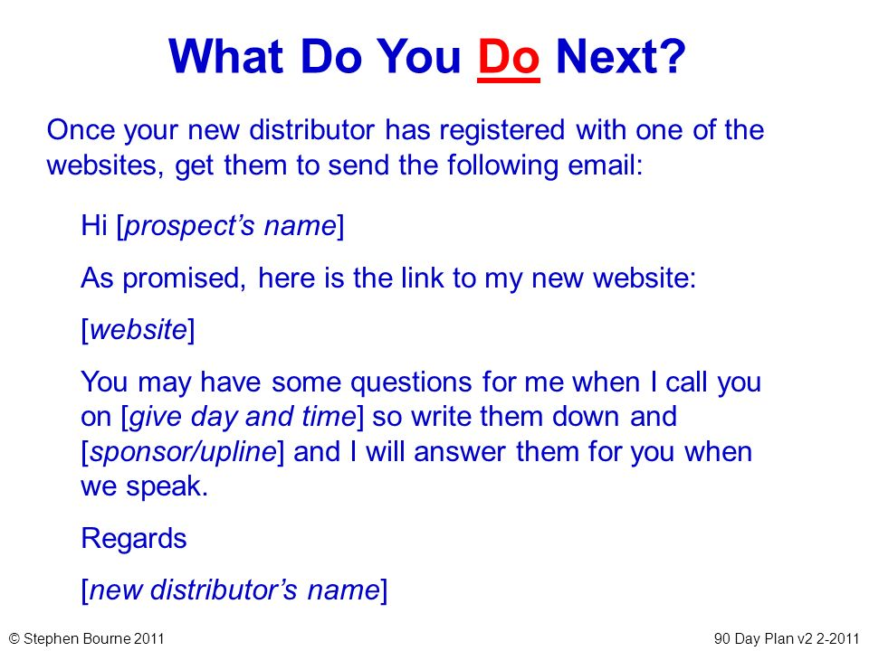 What Do You Do Next Once your new distributor has registered with one of the websites, get them to send the following email: