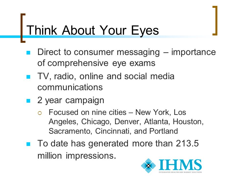 Think About Your Eyes Direct to consumer messaging – importance of comprehensive eye exams. TV, radio, online and social media communications.