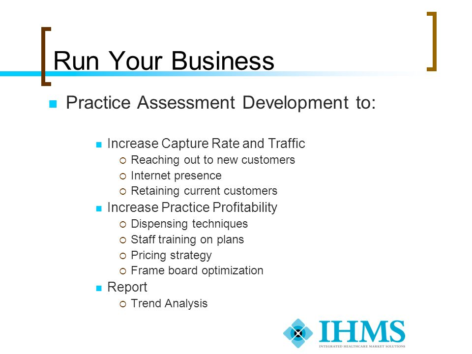 Run Your Business Practice Assessment Development to:
