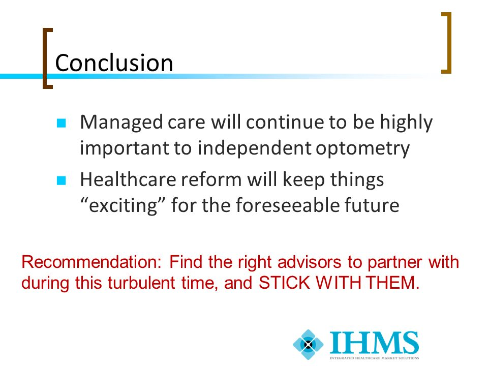 Conclusion Managed care will continue to be highly important to independent optometry.