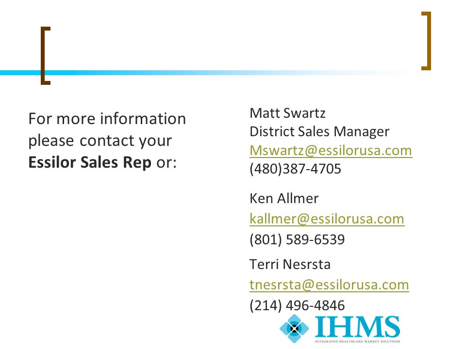 For more information please contact your Essilor Sales Rep or: