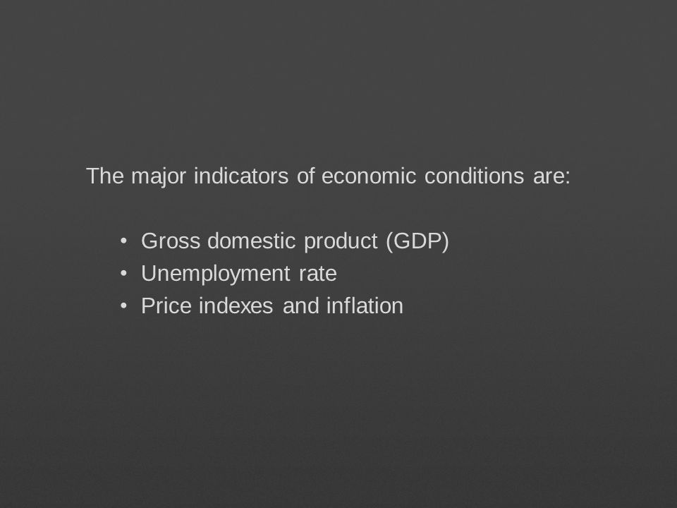 The major indicators of economic conditions are:
