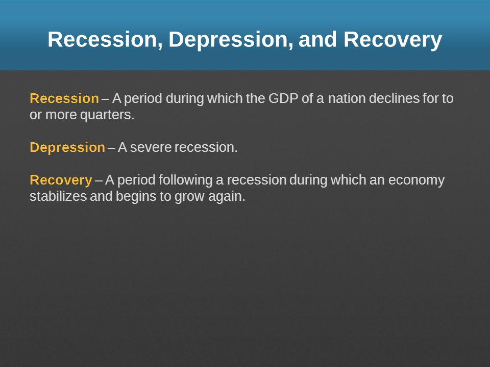 Recession, Depression, and Recovery