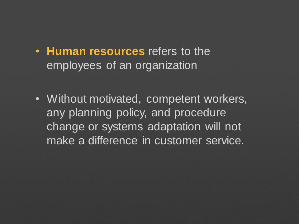 Human resources refers to the employees of an organization