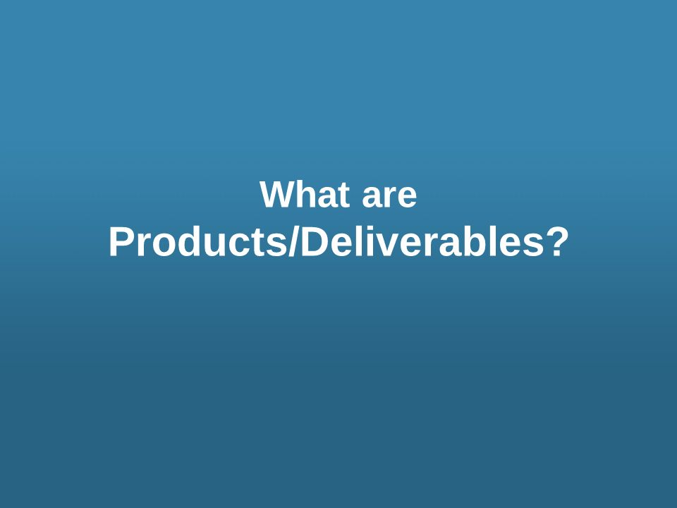 Products/Deliverables