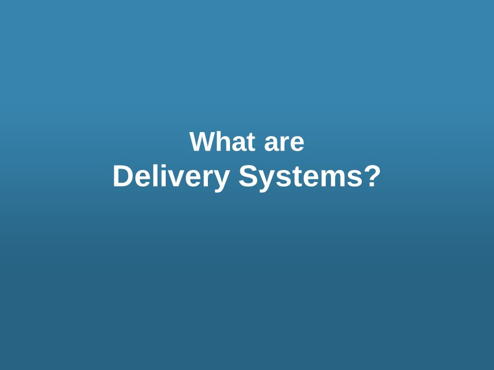 What are Delivery Systems