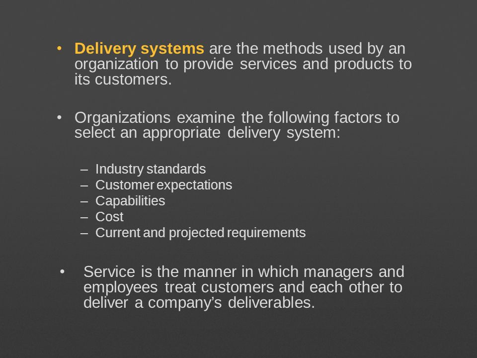 Delivery systems are the methods used by an organization to provide services and products to its customers.