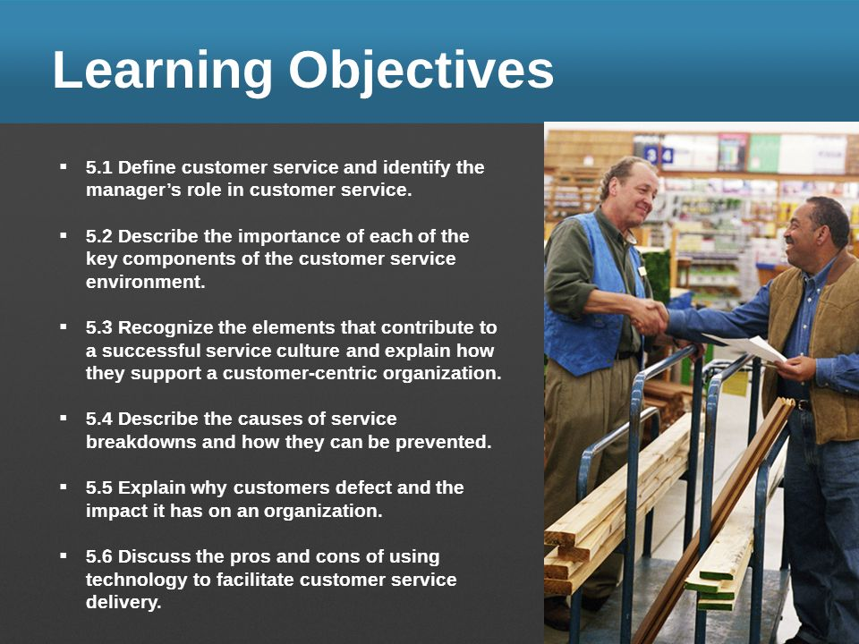Learning Objectives 5.1 Define customer service and identify the manager's role in customer service.