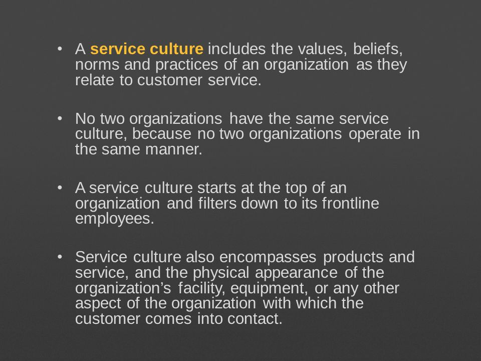 A service culture includes the values, beliefs, norms and practices of an organization as they relate to customer service.
