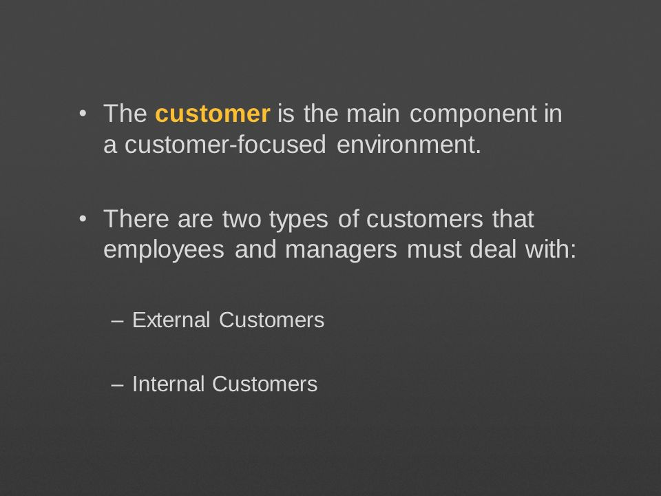The customer is the main component in a customer-focused environment.