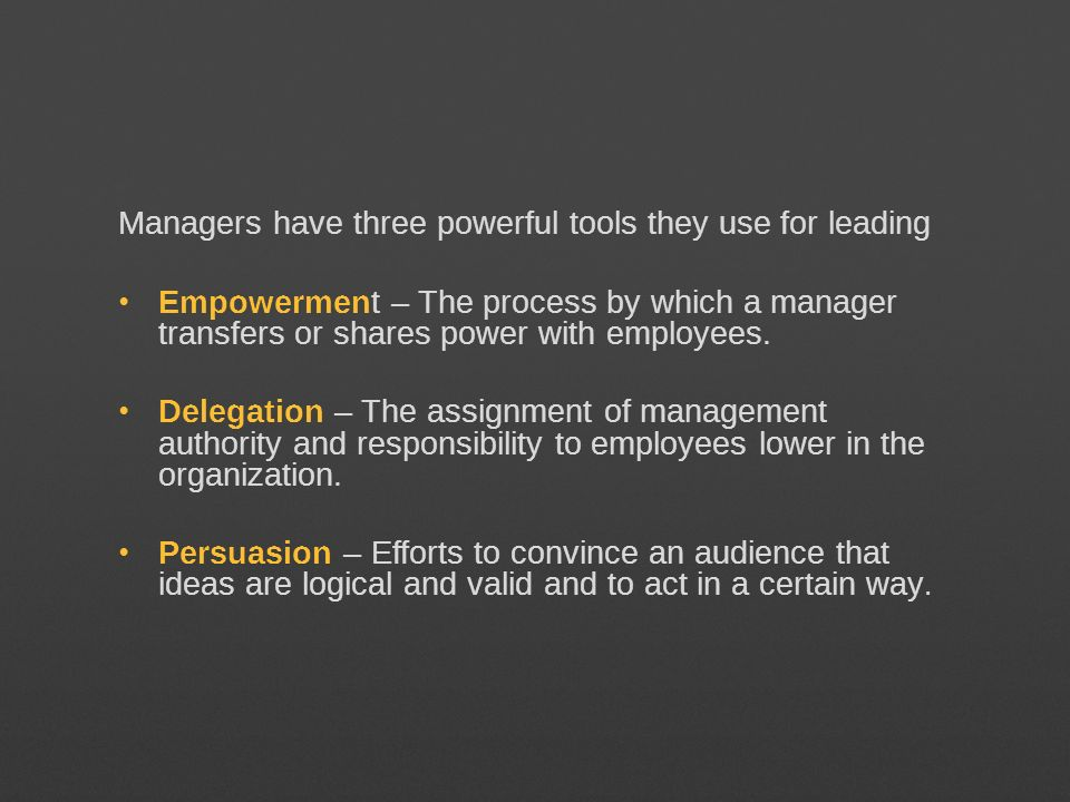 Managers have three powerful tools they use for leading