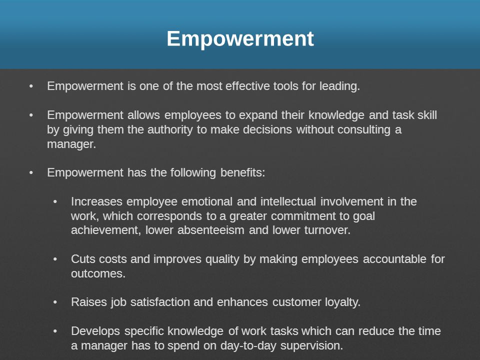 Empowerment Empowerment is one of the most effective tools for leading.