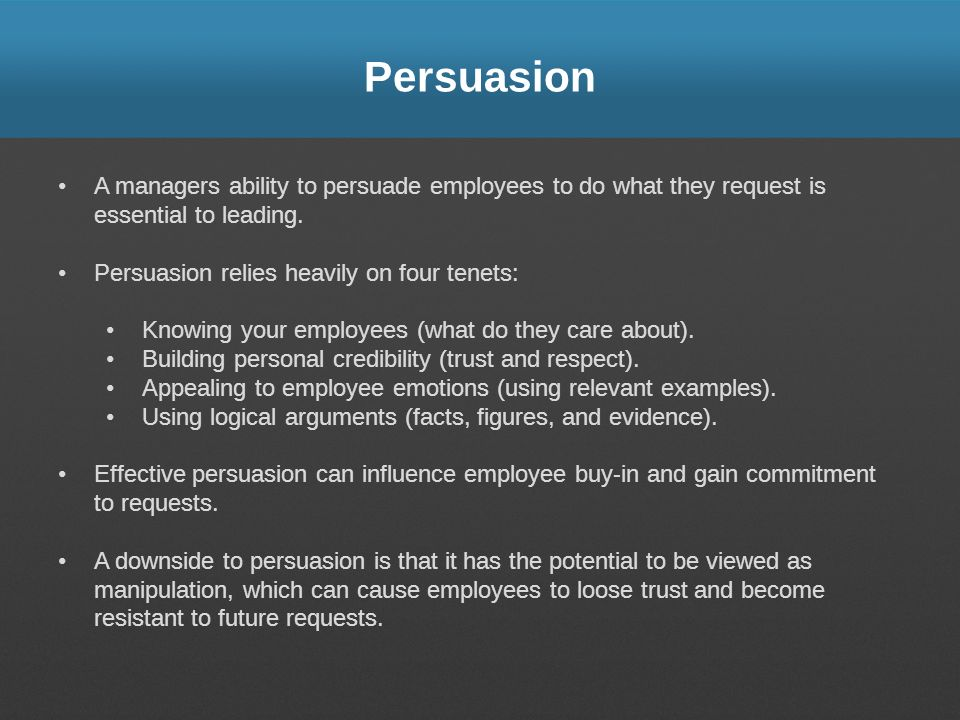 Persuasion A managers ability to persuade employees to do what they request is essential to leading.