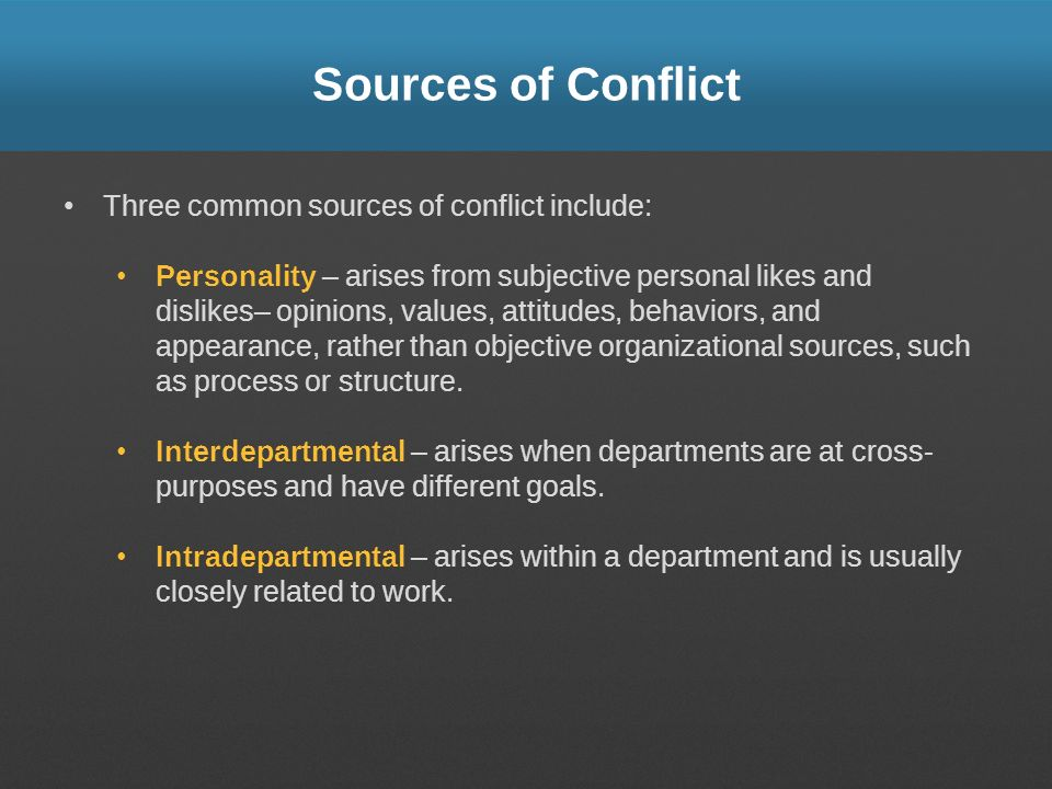 Sources of Conflict Three common sources of conflict include: