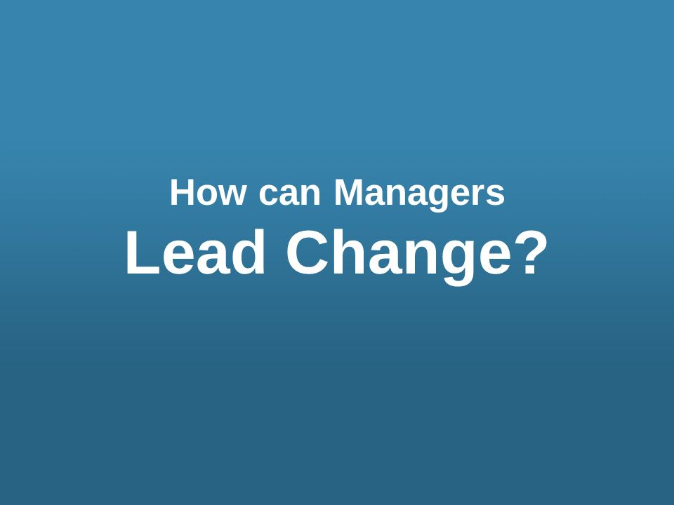 How can Managers Lead Change