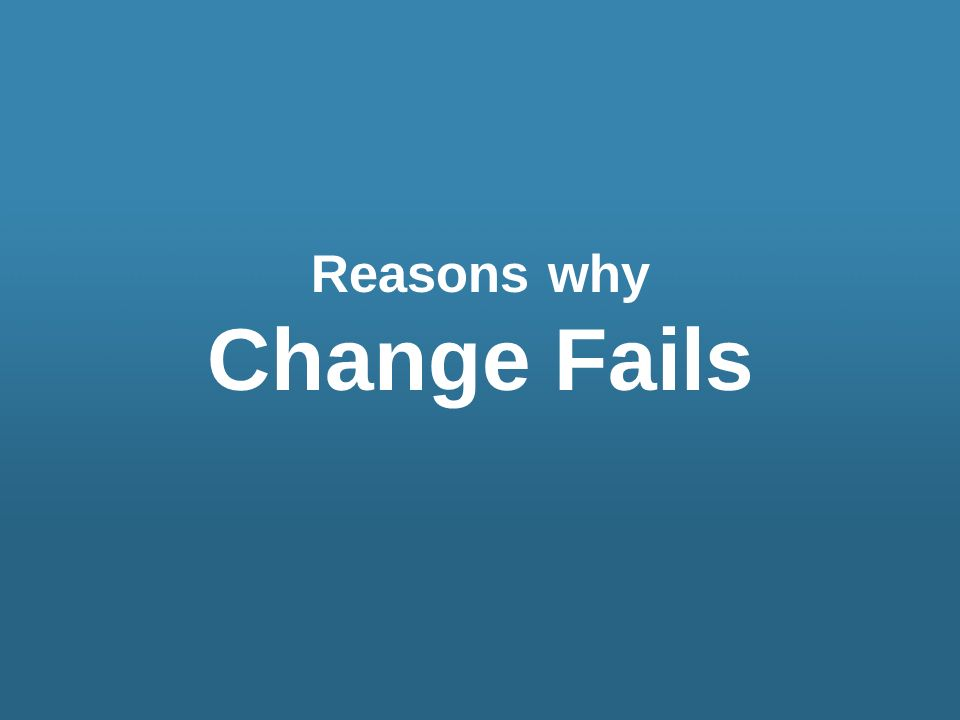 Reasons why Change Fails