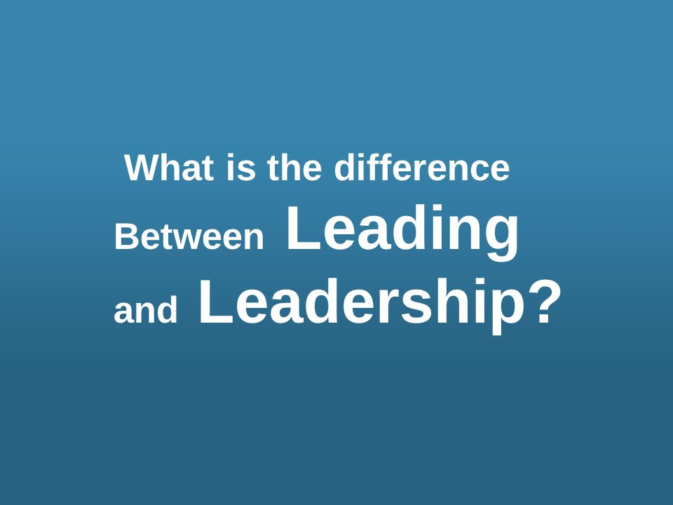 What is the difference Between Leading and Leadership