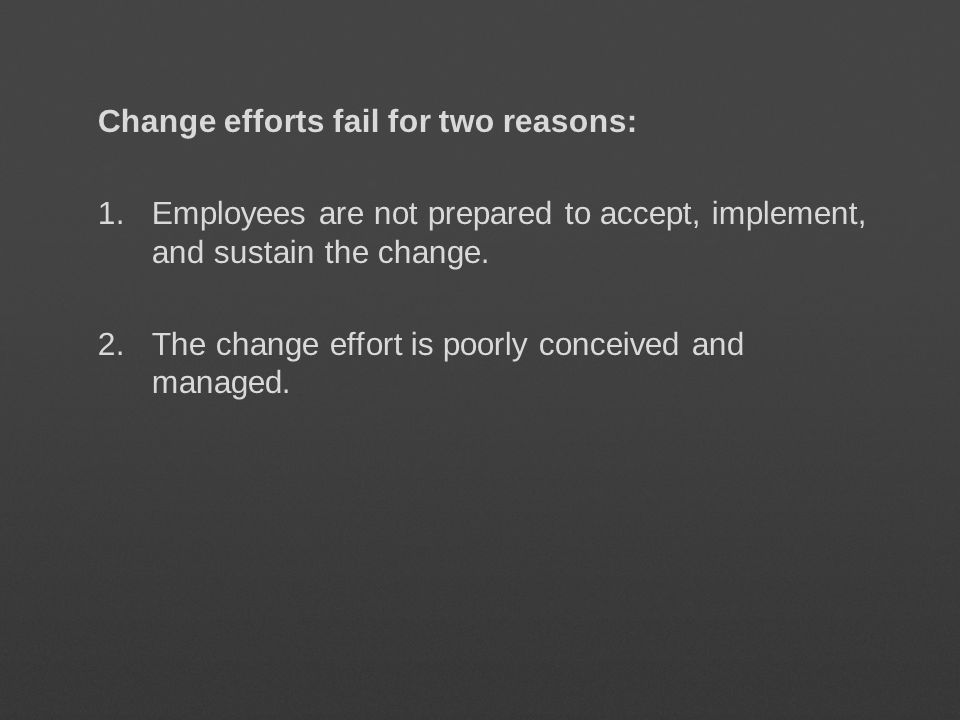 Change efforts fail for two reasons: