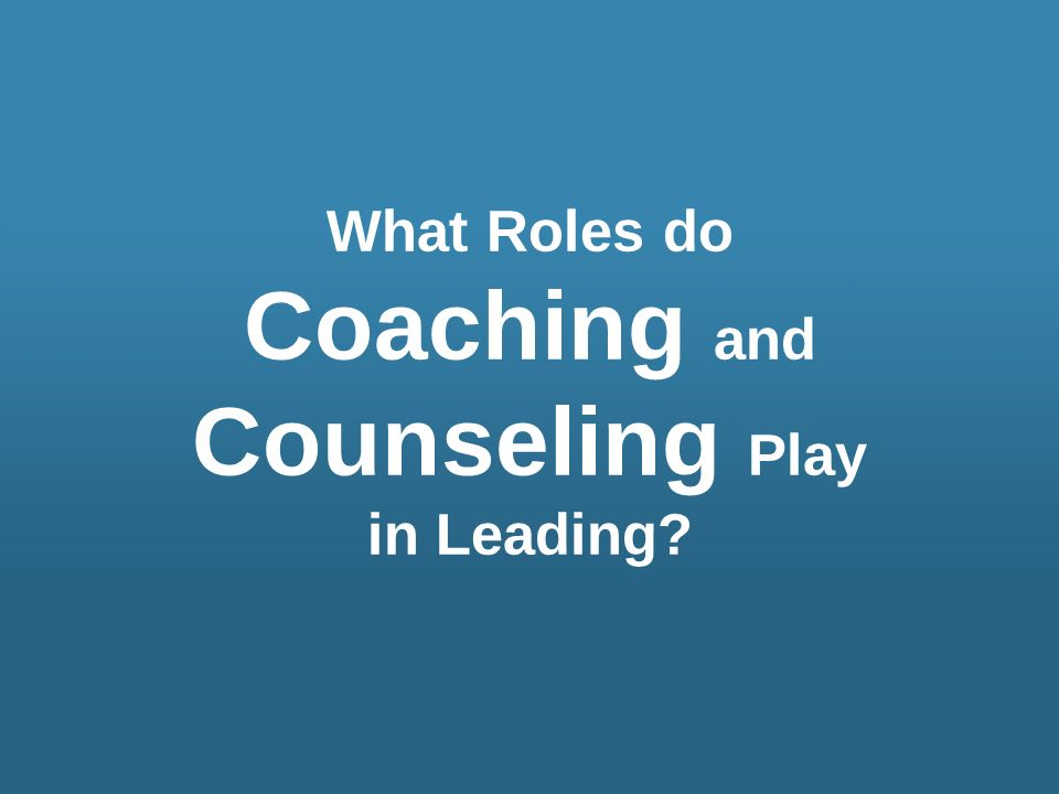 Coaching and Counseling Play in Leading