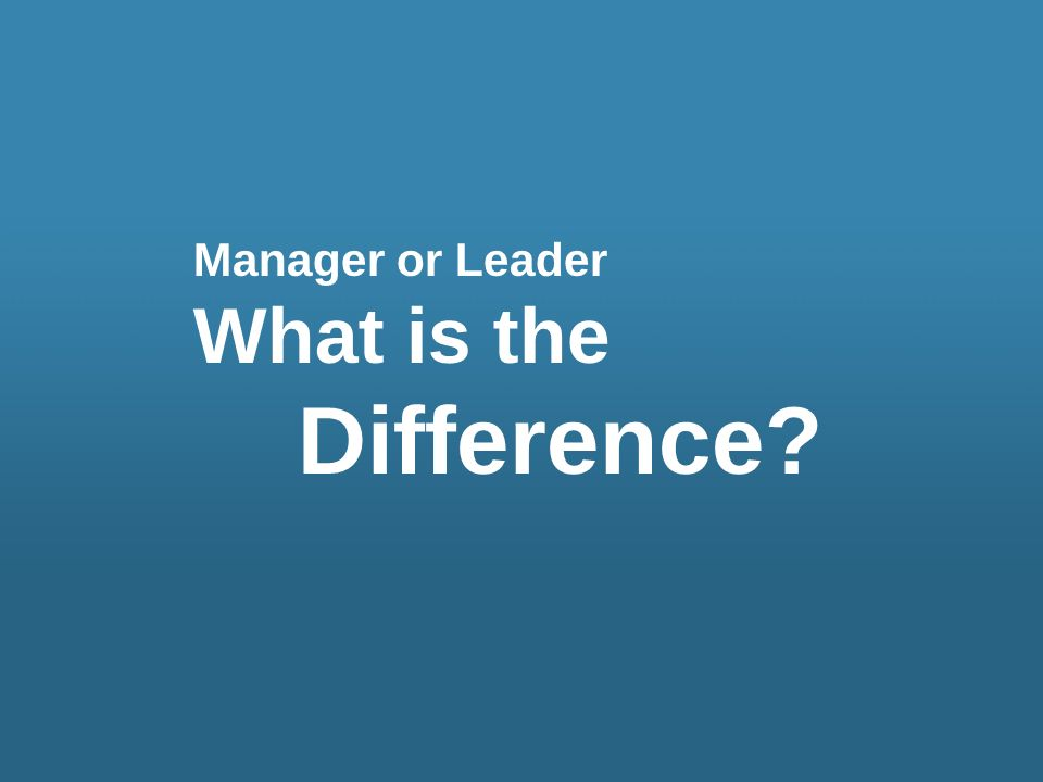Manager or Leader What is the Difference