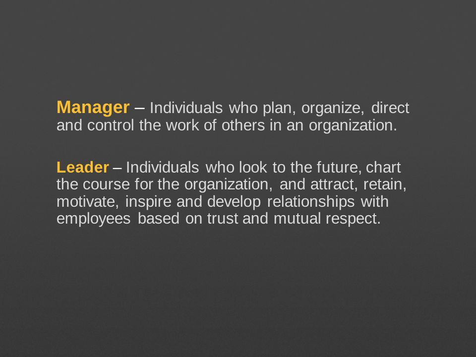 Manager – Individuals who plan, organize, direct and control the work of others in an organization.