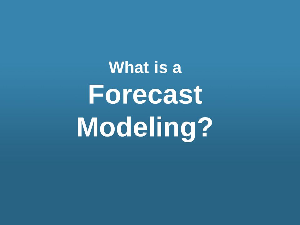 What is a Forecast Modeling
